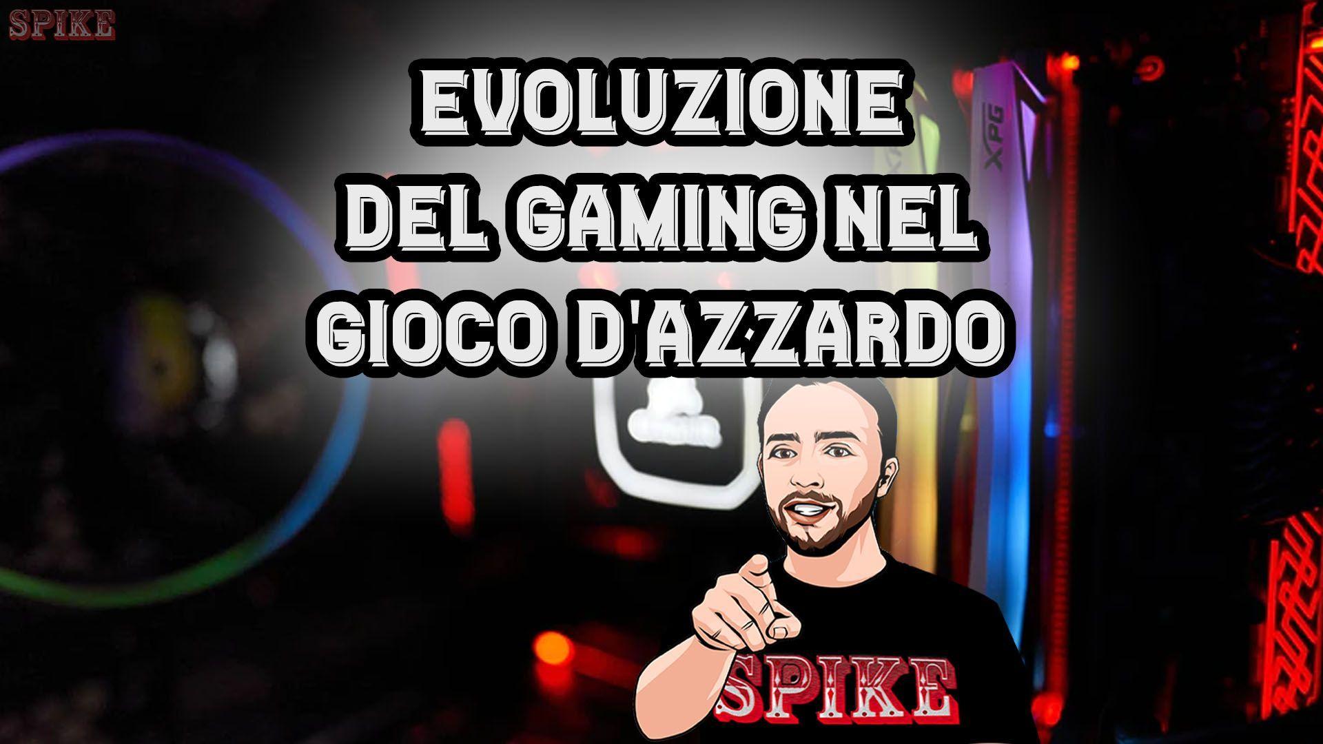 Evoluzione del Gaming e Gioco D'Azzardo