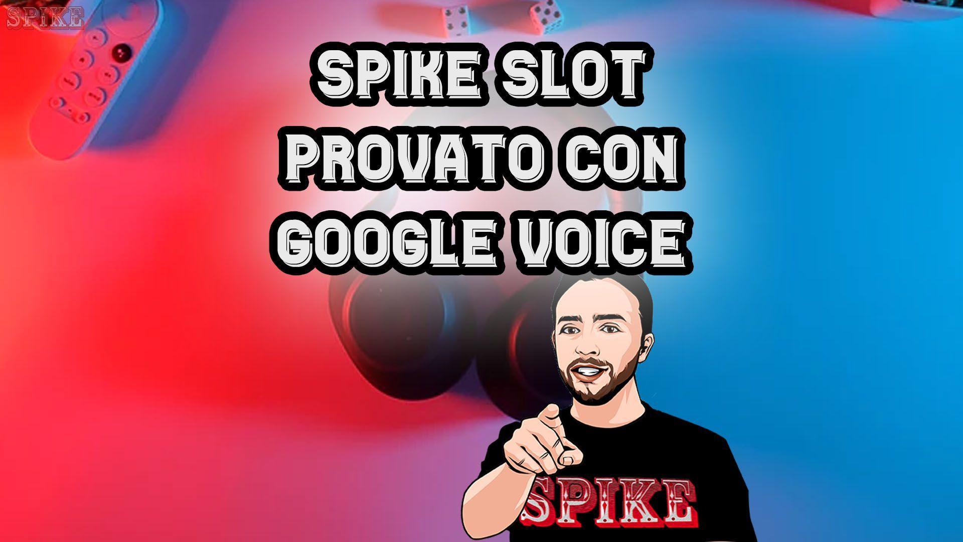 SPIKE Slot ha Testato Google Voice per Cercare i Migliori Casinò Online Card