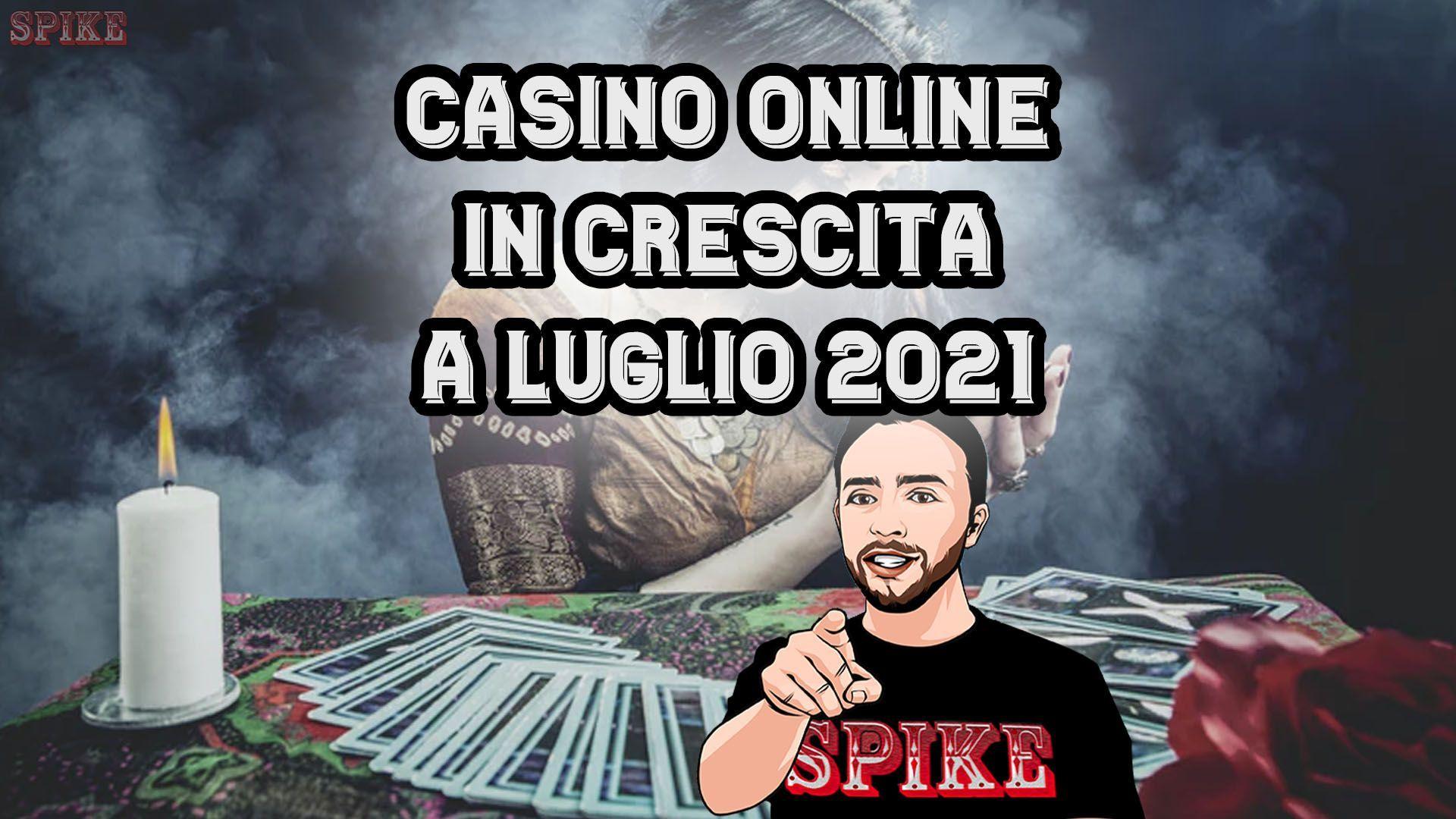 Casino in Crescita a Luglio 2021